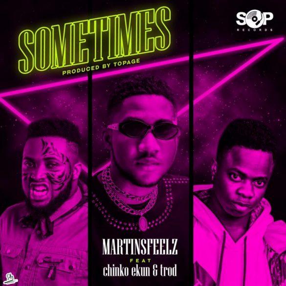 Martinsfeelz ft. Chinko Ekun, Trod – Sometimes