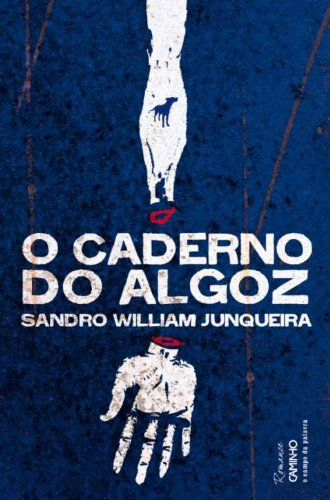 O Caderno do Algoz - SANDRO WILLIAM JUNQUEIRA