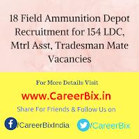 18 Field Ammunition Depot Recruitment for 154 LDC, Mtrl Asst, Tradesman Mate Vacancies