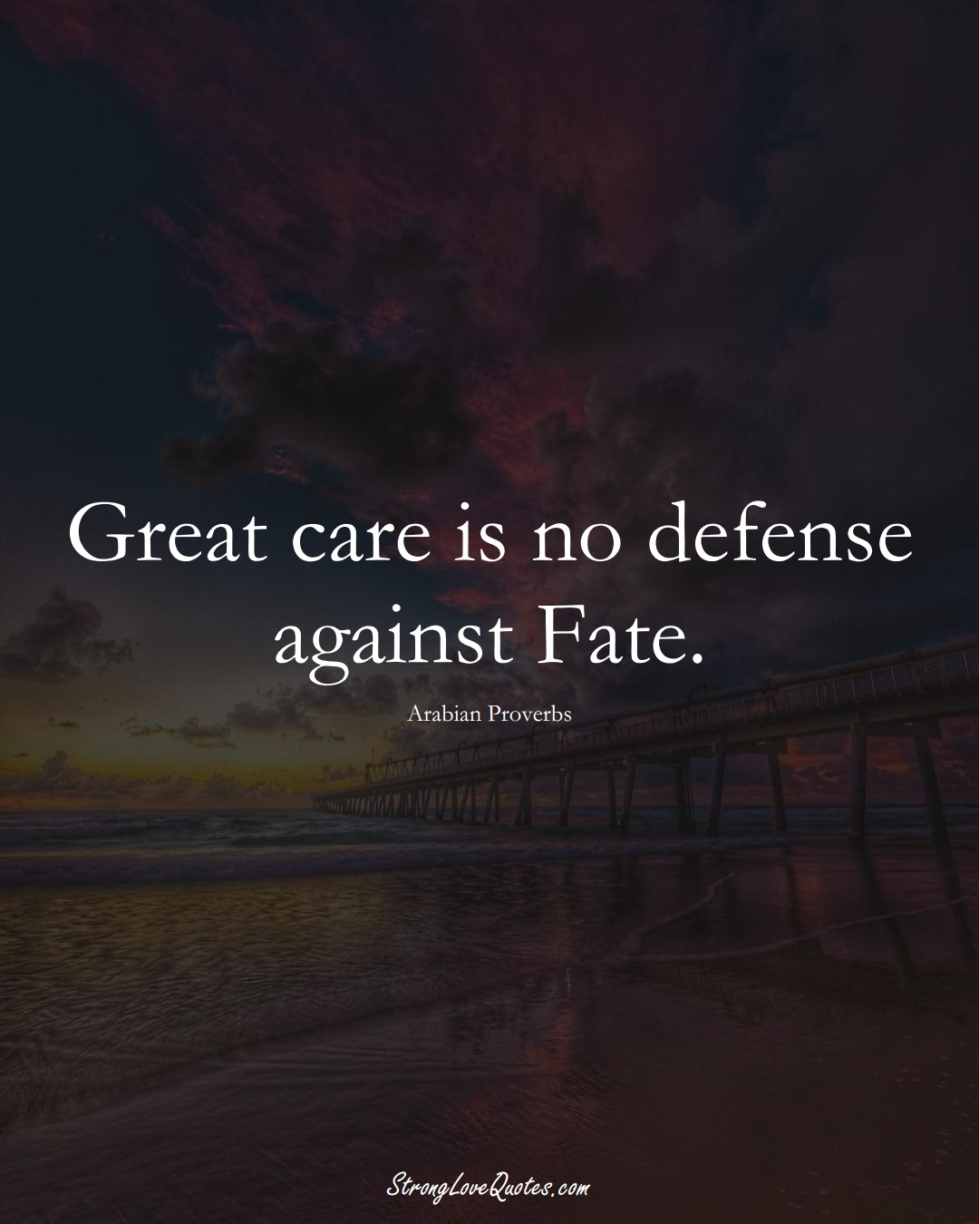 Great care is no defense against Fate. (Arabian Sayings);  #aVarietyofCulturesSayings