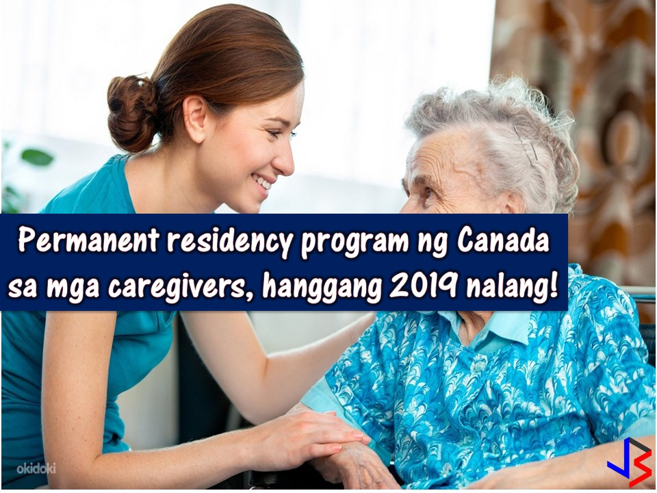 The Canadian government will no longer accept an application for permanent residency from caregivers starting November 2019. Because of this, applicants to the program including many Filipino caregivers are unhappy with the news. The Philippines is among the top source of Canada's caregiver.