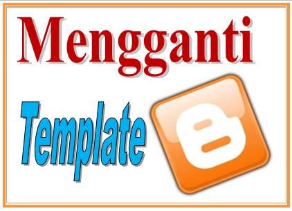 Mengganti template blogspot.