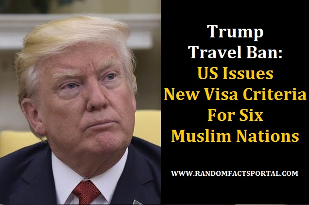 Trump Travel Ban: US Issues New Visa Criteria For Six Muslim Nations