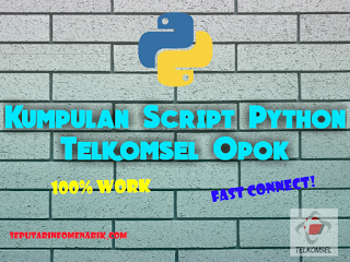 Kumpulan Script Qpyhton Telkomsel 0P0K Terbaru 2019 (Update Oktober)