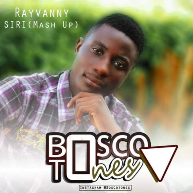 Bosco Tones -  ( Rayvanny Siri Mash Up Remix & Cover)