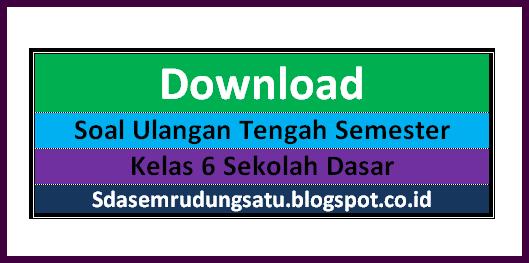 Download Soal UTS Kelas 6 Semester 1 dan 2