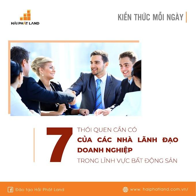 7 thói quen cần có của các nhà lãnh đạo doanh nghiệp trong lĩnh vực Bất động sản