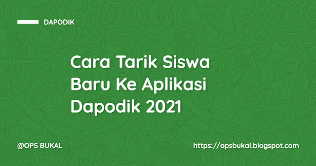 Cara Tarik Siswa Baru Ke Dapodik 2021