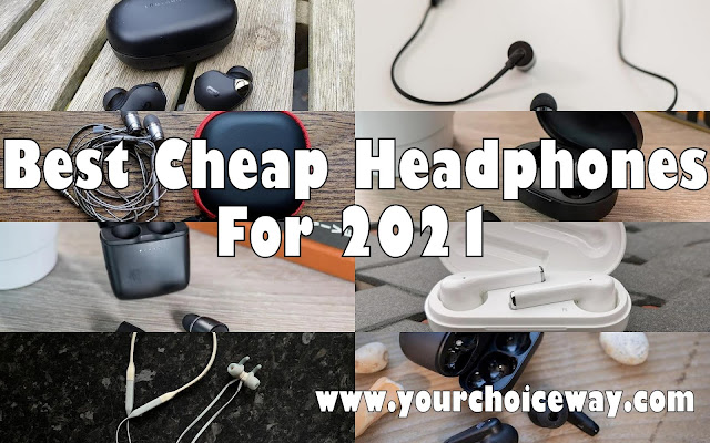 Best Cheap Headphones For 2021 - Your Choice Way