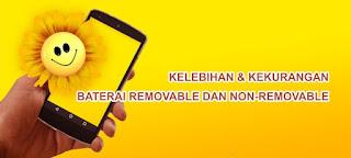 Kelebihan serta Kekurangan baterai Removable dan non-Removable