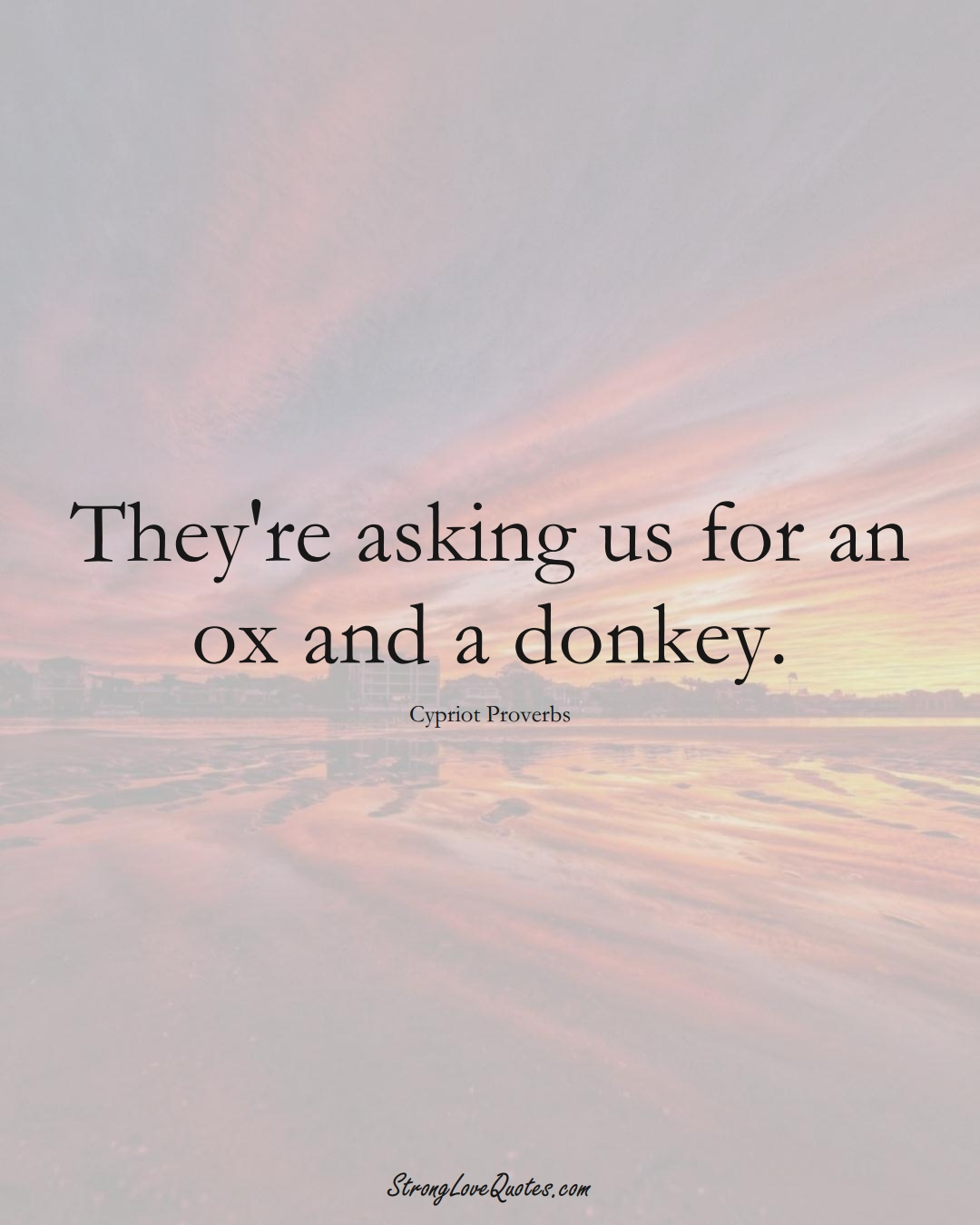 They're asking us for an ox and a donkey. (Cypriot Sayings);  #MiddleEasternSayings