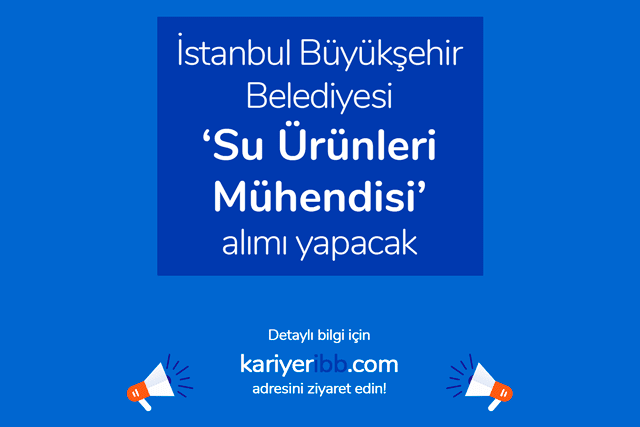 İstanbul Büyükşehir Belediyesi su ürünleri mühendisi alımı yapacak. Adaylarda aranan deneyim ve uzmanlıklar neler? Detaylar kariyeribb.com'da!