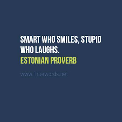 Smart who smiles, stupid who laughs
