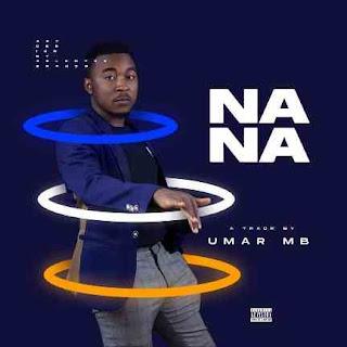 MUSIC: Umar MB Nana Audio Song