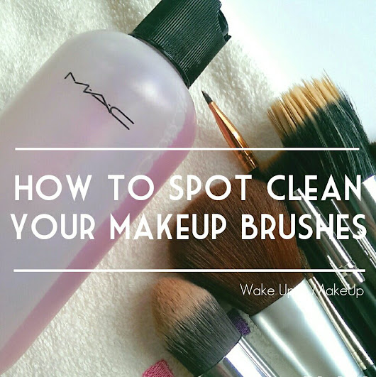MakeUp Brush Guide Part Two: How To Spot Clean Your MakeUp Brushes