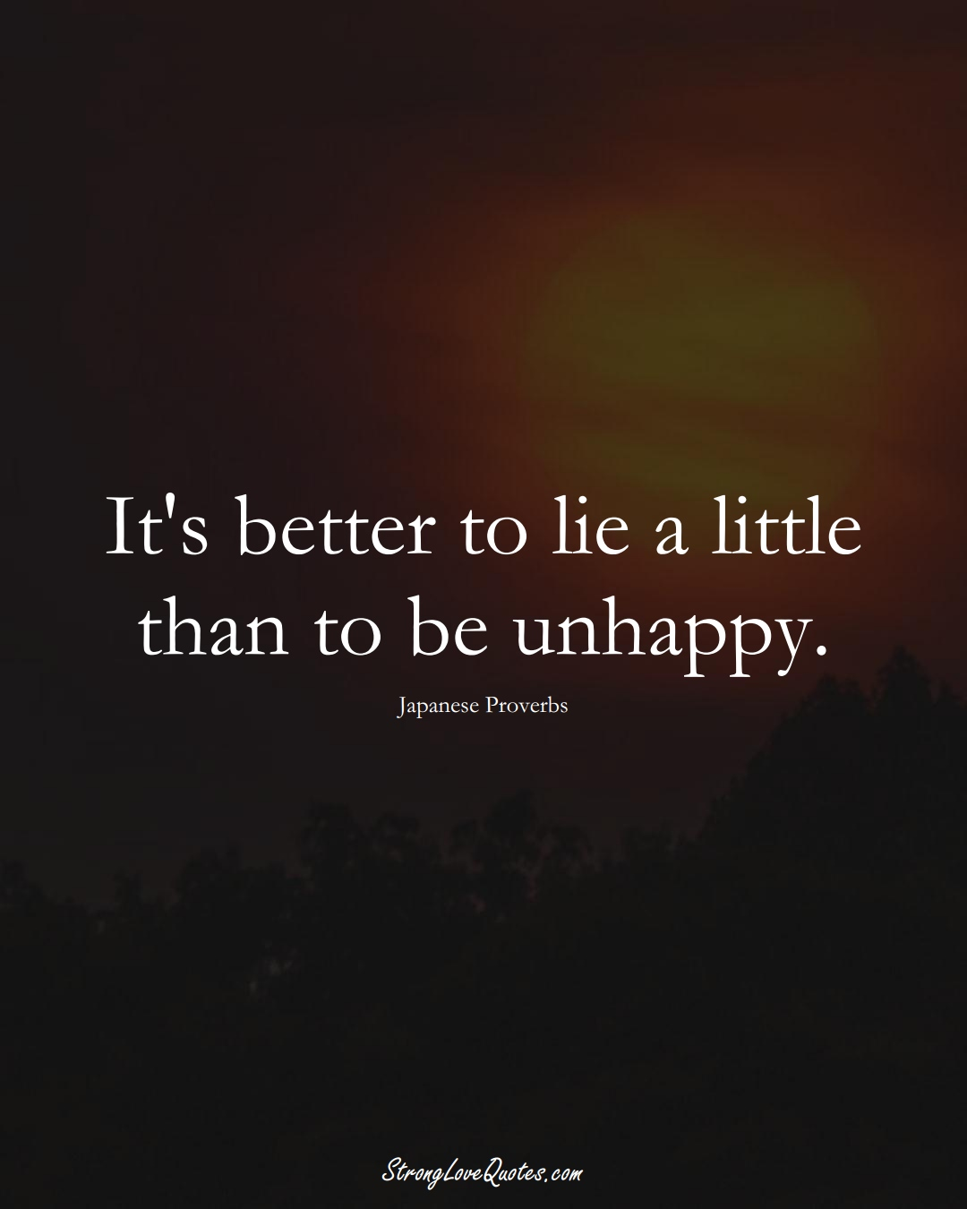 It's better to lie a little than to be unhappy. (Japanese Sayings);  #AsianSayings