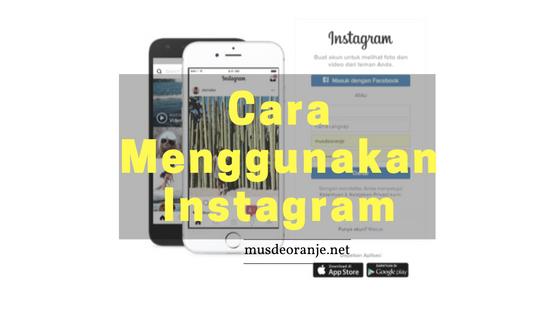 Panduan Lengkap Cara Menggunakan Instagram Terbaru Musdeoranje Net