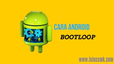 Cara Mengatasi HP Android Bootloop Bagi Pemula