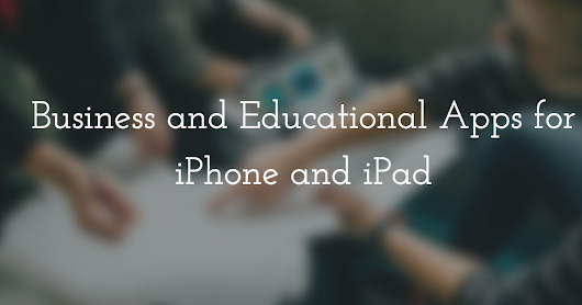 Best Business & Educational Apps for iPhone and iPad