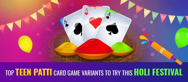 Top  Teen Patti Card Game Variants To Try This Holi Festival