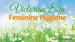 Kristin Holt | Victorian Era Feminine Hygiene