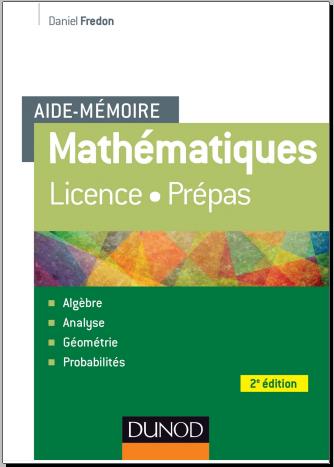 Livre : Aide-Mémoire Mathématiques - Licence, Prépas, Capès - Daniel Fredon PDF