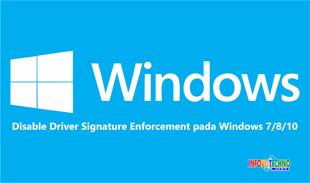 Cara mudah Disable Driver Signature Enforcement pada Windows 7/8/10