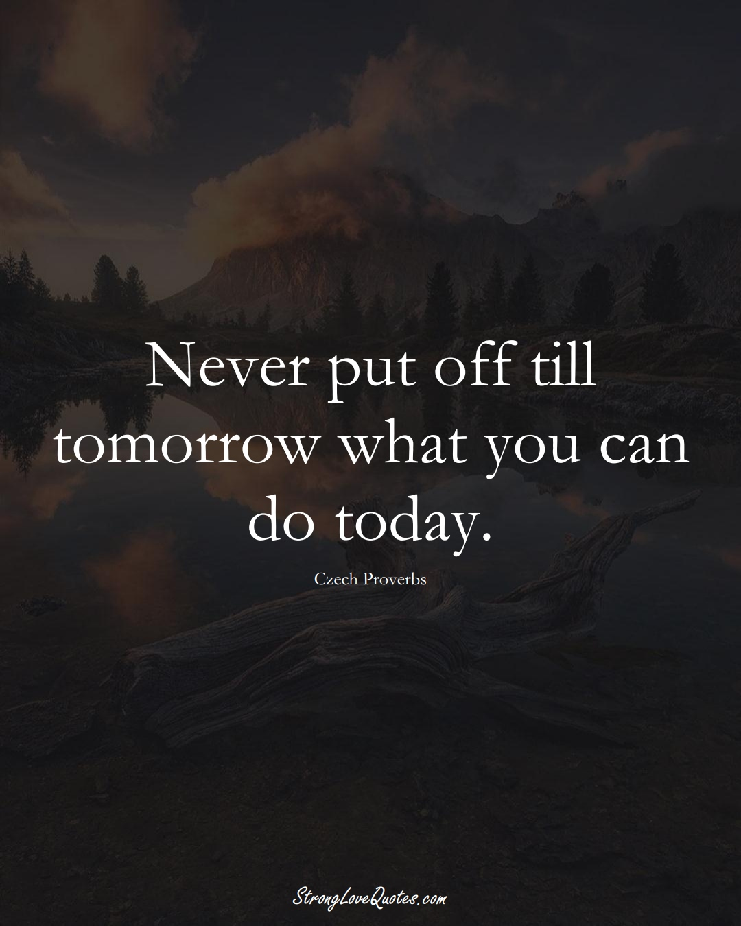 Never put off till tomorrow what you can do today. (Czech Sayings);  #EuropeanSayings