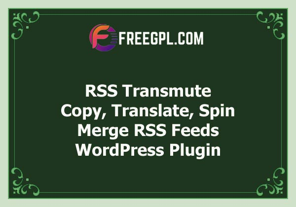 RSS Transmute – Copy, Translate, Spin, Merge RSS Feeds Free Download