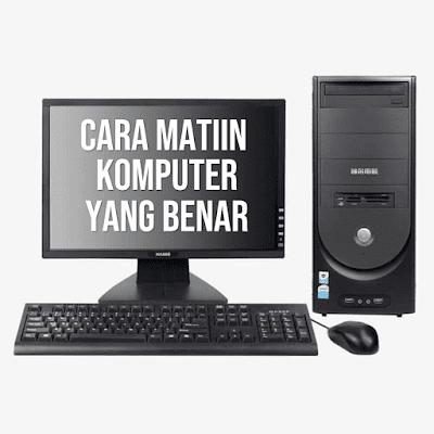 Cara Matiin Komputer yang Benar