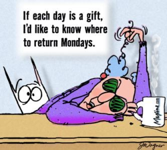 Mondays are no gifts from the Universe