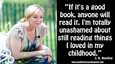 "J. K. Rowling Inspirational Quotes To Live By: ""If it's a good book, anyone will read it. I'm totally unashamed about still reading things I loved in my childhood."""