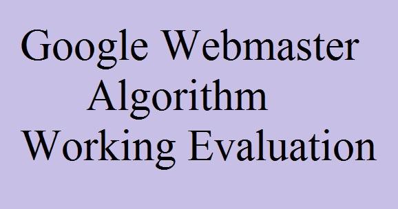 Google Webmaster Algorithm Working Evaluation & Indexing