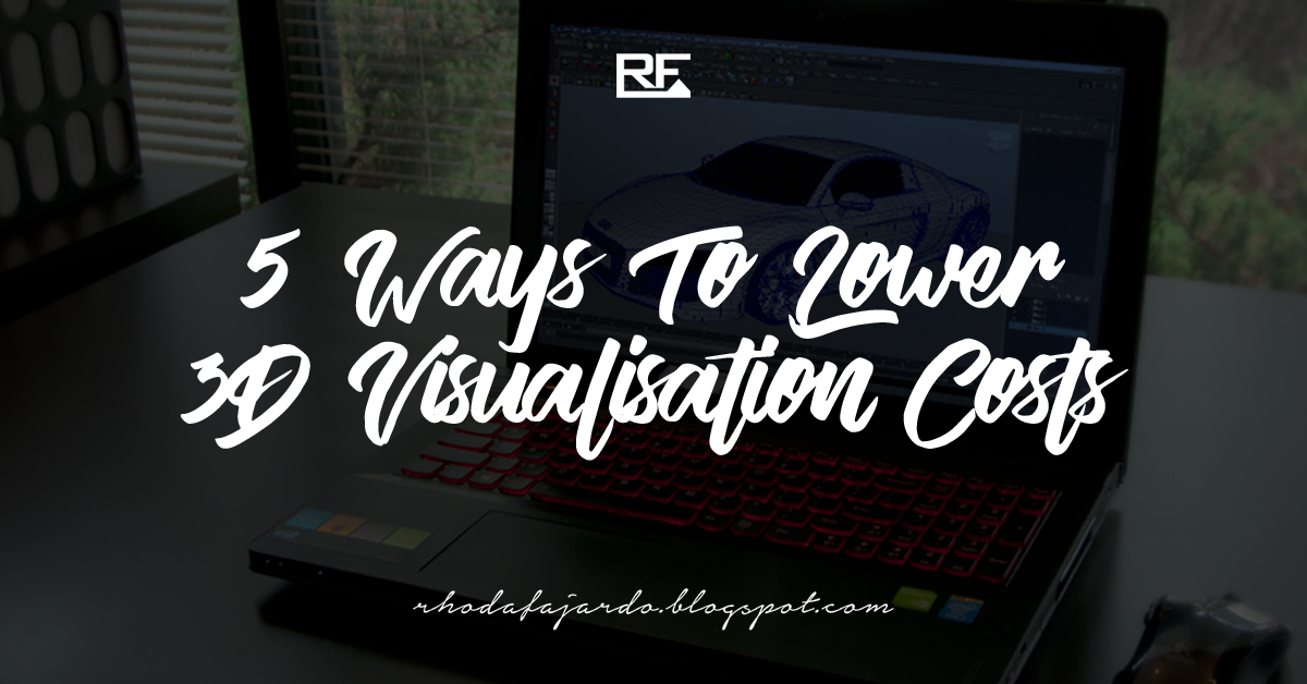 5 Ways To Lower 3D Visualisation Costs
