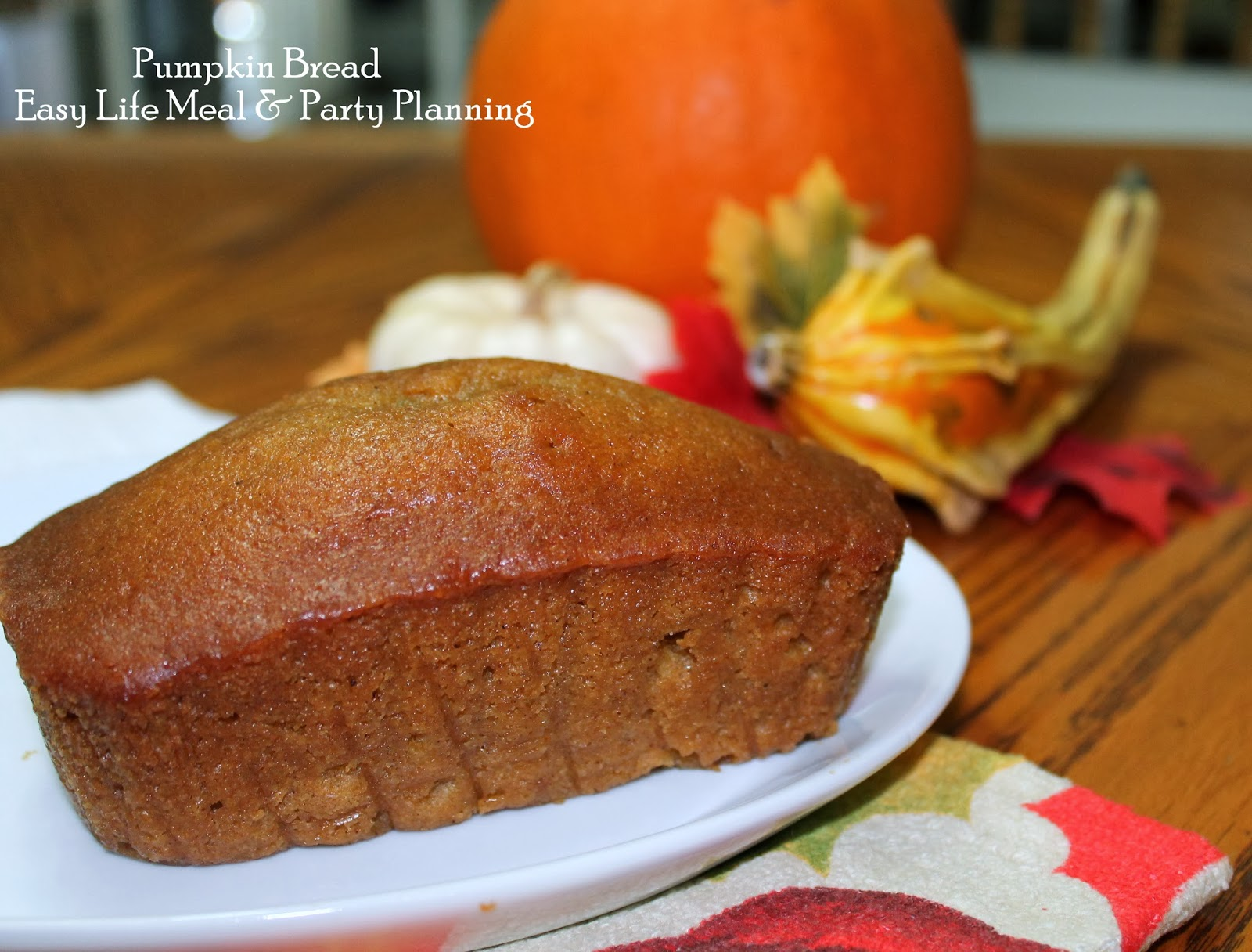 The Very Best Pumpkin Bread: Easy Life Meal & Party Planning