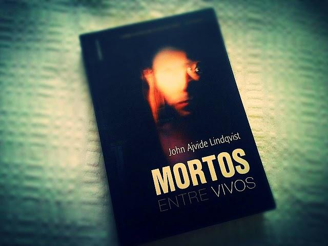 [RESENHA #197] MORTOS ENTRE VIVOS - JOHN AJVIDE LINDQVIST