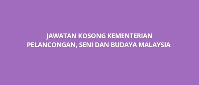 Jawatan Kosong Kementerian Pelancongan, Seni dan Budaya Malaysia 2021