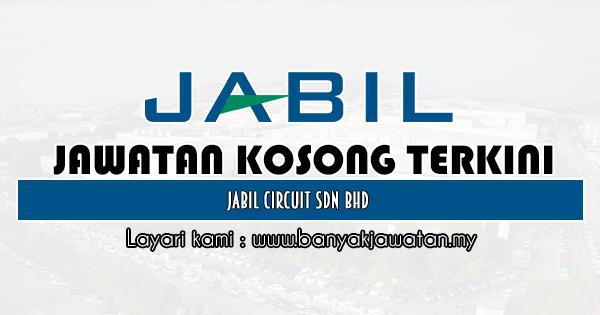 Jawatan Kosong 2019 di Jabil Circuit Sdn Bhd