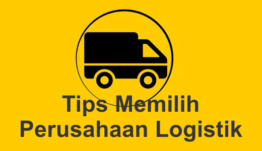 cara memilih perusahaan logistik terbaik di indonesia