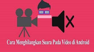 Cara Menghilangkan Suara di Video