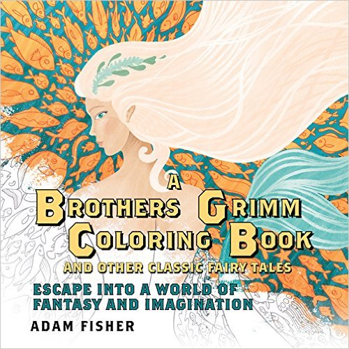 I Own A Brothers Grimm Coloring Book And Other Classic Fairy Tales Escape Into World Of Fantasy Imagination But Have Yet To Color From