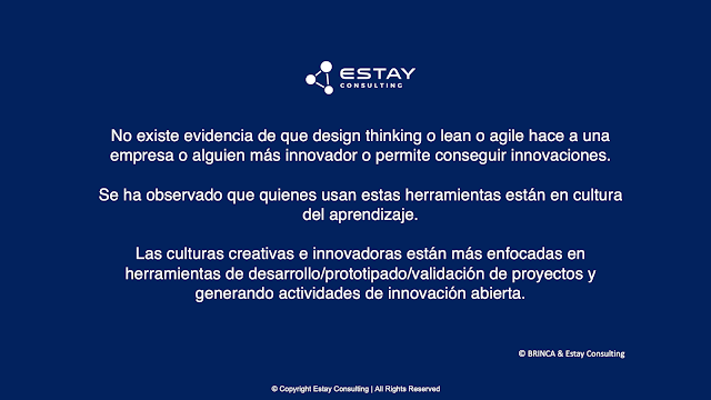 No existe evidencia de que design thinking o lean o agile hace a una empresa o alguien más innovador o permite conseguir innovaciones.
