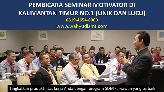 PEMBICARA SEMINAR MOTIVATOR DI KALIMANTAN TIMUR NO.1,  Training Motivasi di KALIMANTAN TIMUR, Softskill Training di KALIMANTAN TIMUR, Seminar Motivasi di KALIMANTAN TIMUR, Capacity Building di KALIMANTAN TIMUR, Team Building di KALIMANTAN TIMUR, Communication Skill di KALIMANTAN TIMUR, Public Speaking di KALIMANTAN TIMUR, Outbound di KALIMANTAN TIMUR, Pembicara Seminar di KALIMANTAN TIMUR