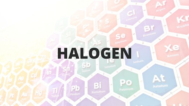 Unsur Golongan Halogen - Sifat, Pembuatan, dan Kegunaannya
