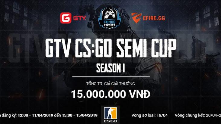 GTV CS:GO Semi Cup Season 1: Mong ước lớn lao của GameTV và E.Fire với làng CS:GO Việt Nam