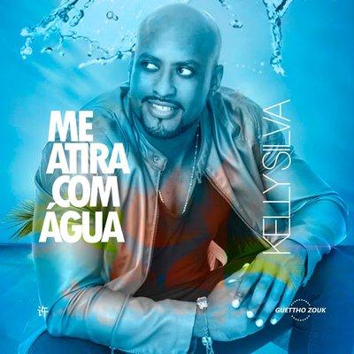 Kelly Silva - Me Atira Com Água (Zouk)