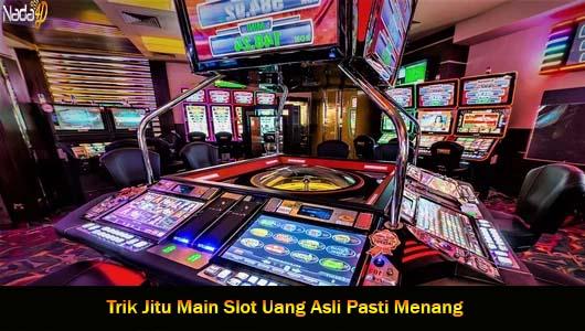 Trik Jitu Main Slot Uang Asli Pasti Menang