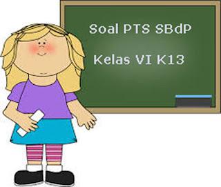 Contoh Soal PTS / UTS SBdP Kelas 6 Semester 1 K13 Terbaru Tahun 2019