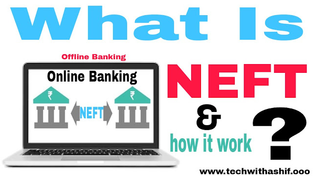 what is NEFT & how it work?, Neft, neft 2019