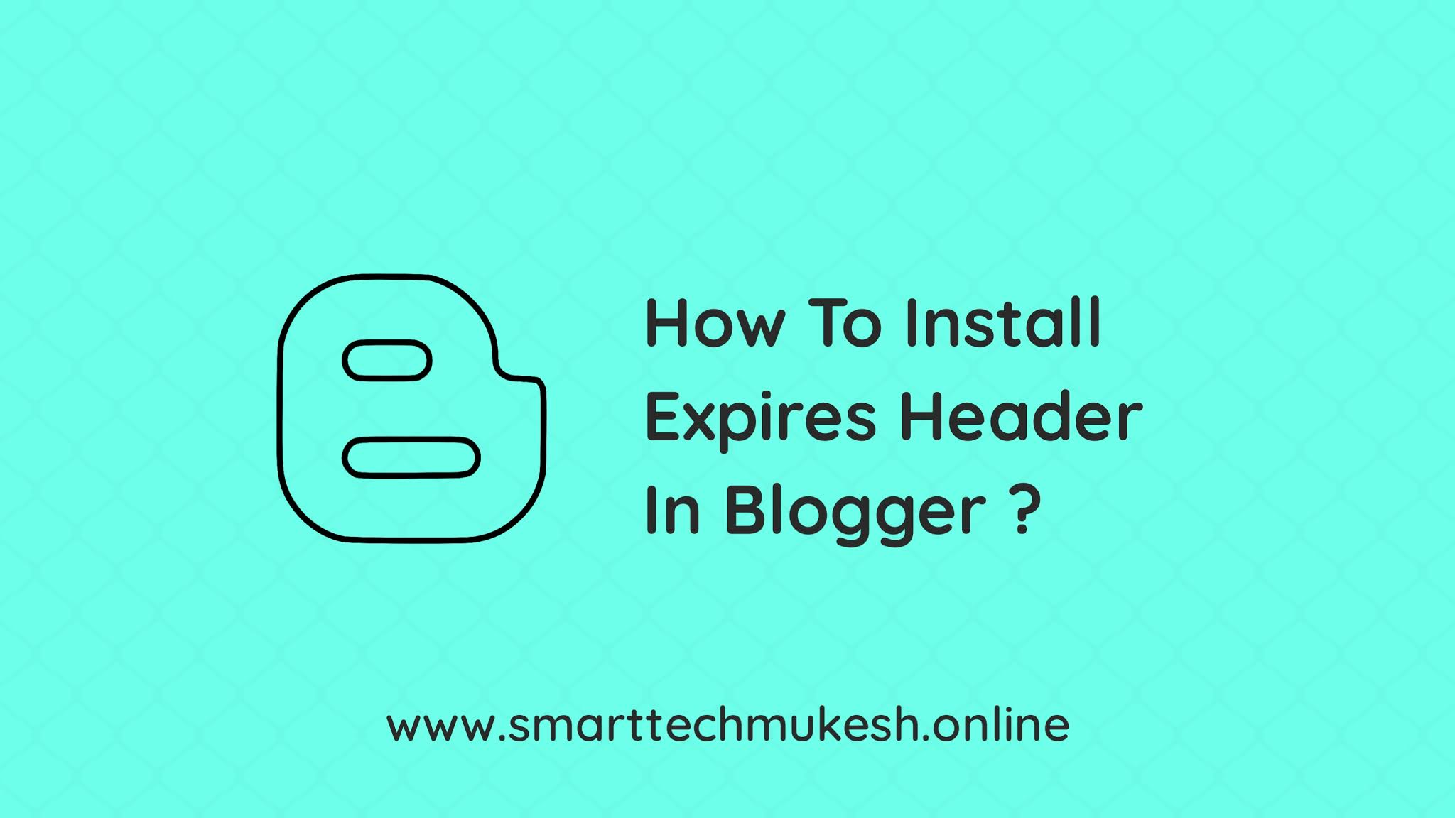 How To Install Expires Header In Blogger ?